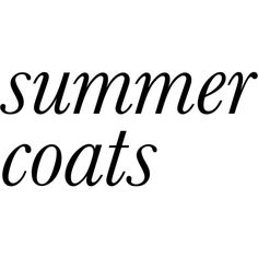 Summer Coats Text ❤ liked on Polyvore featuring text, words, backgrounds, quotes, phrase and saying