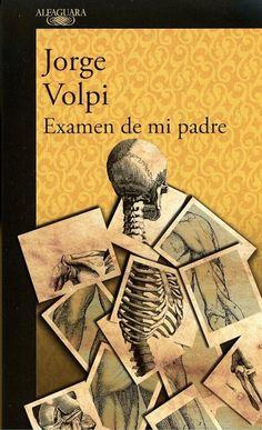 Examen de mi padre : diez lecciones de anatomía comparada / Jorge Volpi
