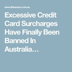 Excessive Credit Card Surcharges Have Finally Been Banned In Australia…
