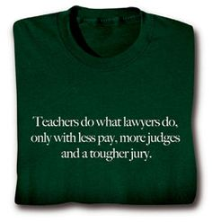 Teachers Do What Lawyers Do… T-Shirt