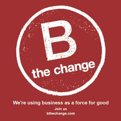 Join the #BtheChange campaign at bthechange.com and be part of the movement to use business as a force for good!