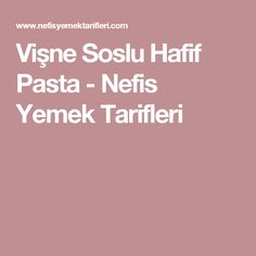 Vişne Soslu Hafif Pasta - Nefis Yemek Tarifleri