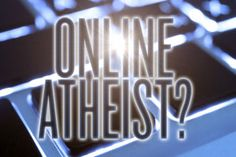 Are You an Online Atheist?