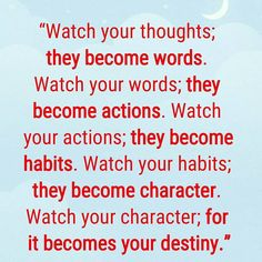 Watch your #thoughts; they become words. Watch your words; they become #actions. Watch your actions; they become #habits. Watch your habits; they become #character. Watch your character; for it becomes your #destiny. #greatness #greatnessiswithinyou #life #livelifetothefullest #gratitude