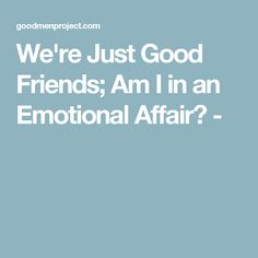 We're Just Good Friends; Am I in an Emotional Affair? -