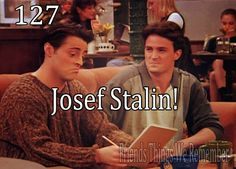 Friends #127 - Josef Stalin
