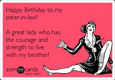 Happy Birthday To My Sister In Law A Great Lady Who Has The Courage And Strength Live With Brother