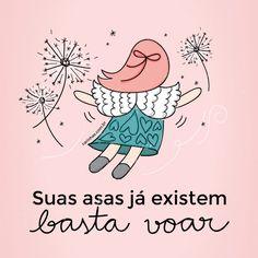 """""""Suas asas já existem, basta voar"""" - www.carinhas.com.br"""