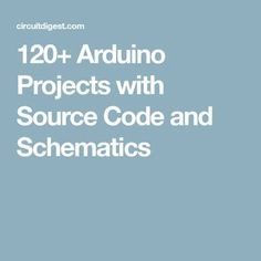 120+ Arduino Projects with Source Code and Schematics