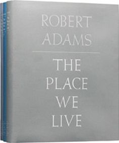 Robert Adams  The Place We Live, A Retrospective Selection of Photographs, 1964-2009