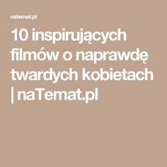 10 inspirujących filmów o naprawdę twardych kobietach | naTemat.pl