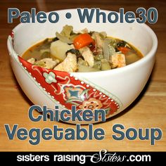 #Paleo #Whole30 Chicken Vegetable Soup from Sisters Raising Sisters. This stuff is very simple, fairly quick and extremely delicious.