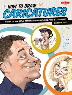 How to Draw Caricatures: Master the Fine Art of Drawing Parodies, Including Poses and Expressions! - Martin Pope