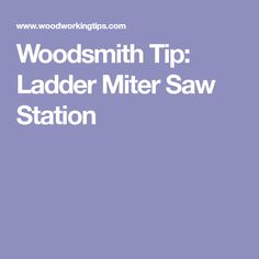 Woodsmith Tip: Ladder Miter Saw Station