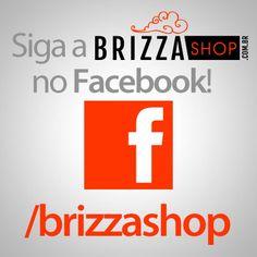 Siga a Brizza Shop no Facebook! TENDÊNCIA+DICAS+ESTILO+COMPRAS = facebook.com/briazzashop