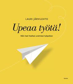 Lauri Järvilehto - Upeaa työtä! Näin teet itsellesi unelmien työpaikan