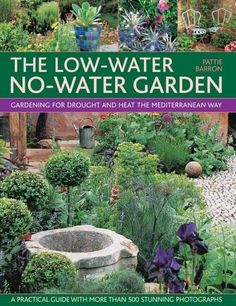 The Low-Water No-Water Garden: Gardening for Drought and Heat the Mediterranean Way