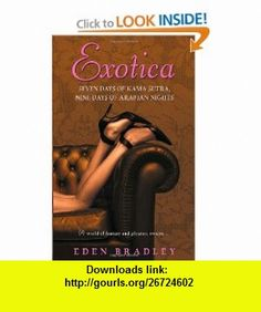 Exotica Seven Days of Kama Sutra, Nine Days of Arabian Nights (9780553385106) Eden Bradley , ISBN-10: 0553385100  , ISBN-13: 978-0553385106 ,  , tutorials , pdf , ebook , torrent , downloads , rapidshare , filesonic , hotfile , megaupload , fileserve