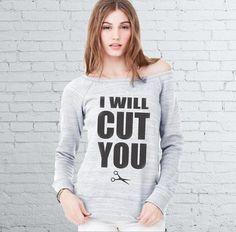 Hairdresser/Stylist Sweatshirt  I Will Cut You by MadJoApparel
