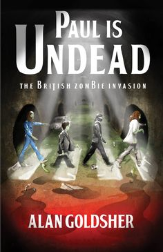 """Paul Is Undead: The British Zombie Invasion,"" my first embossed cover. Shweet!"