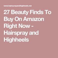 27 Beauty Finds To Buy On Amazon Right Now - Hairspray and Highheels