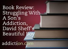 Book Review: Struggling With A Son's Addiction, David Sheff's Beautiful Boy