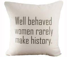 well behaved women rarely make history quote