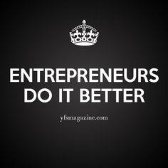Entrepreneurs do it better! via @YFSMagazine #startups #entrepreneur #quote