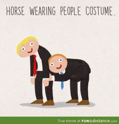 A horse wearing a people costume!!! Great one.