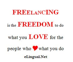 Freelancing is the freedom to do what you love for the people who love what you do. elingual.net