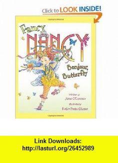 Fancy Nancy Bonjour, Butterfly (9780061235887) Jane Oconnor, Robin Preiss Glasser , ISBN-10: 0061235881  , ISBN-13: 978-0061235887 ,  , tutorials , pdf , ebook , torrent , downloads , rapidshare , filesonic , hotfile , megaupload , fileserve