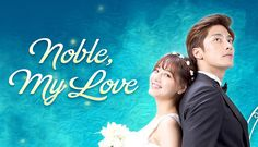 Noble, My Love - Korean Drama A veterinarian and a prince have a love-hate relationship in this romantic comedy based off of a popular webtoon!