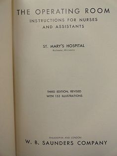 The Operating Room; Vintage Medical Surgical Nursing Textbook; St. Mary's Hospital, Rochester, Minnesota. Latest printing of this book 1942