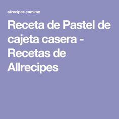 Receta de Pastel de cajeta casera - Recetas de Allrecipes