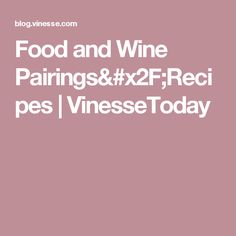 Food and Wine Pairings/Recipes | VinesseToday