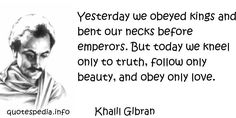 Quotes On Justice | ... today we kneel only to truth, follow only beauty, and obey only love