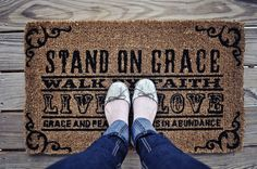"""""""Stand On Grace, Walk By Faith, Live In Love, Grace and peace be yours in abundance. 1 Peter 1:2"""" welcome mat"""
