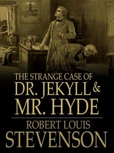 The Strange Case of Dr Jekyll and Mr Hyde, by Robert Louis Stevenson
