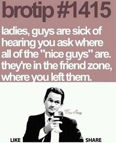 How about the fact that guys friend zone girls all the time?!? The two guys I'm interested in have locked me in the friend zone. SO OVER IT