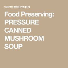 Food Preserving: PRESSURE CANNED MUSHROOM SOUP