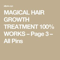 MAGICAL HAIR GROWTH TREATMENT 100% WORKS – Page 3 – All Pins