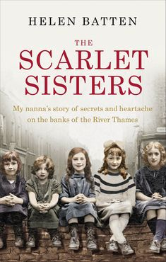 """""""The Scarlet Sisters My nanna's story of secrets and heartache on the banks of the River Thames"""" by Helen Batten with Rakuten Kobo. 'Oh my goodness – another girl Mrs Swain!' Clara's normal iron composure broke and she screamed, 'No! That's not the blo. Got Books, I Love Books, Book Club Books, The Book, Books To Read, Free Reading, Reading Lists, Book Lists, Reading Books"""