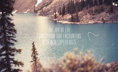 The joy of life comes from our encounters with new experiences. #travel #quotes