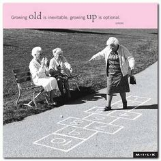 Growing Old Is Inevitable, Growing Up Is Optional - Funpicc (Hopscotch - I fell over, landed on Margie, killed my tooth and gave her a scar in her forehead. Father Time, Old Age, Hopscotch, Young At Heart, Jolie Photo, Inevitable, Aging Gracefully, Forever Young, I Smile