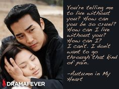 Watch the classic melodrama Autumn in my Heart, starring Song Seung Hun and Song Hye Gyo, on DramaFever My Heart Quotes, True Love Quotes, Best Quotes, Love Rain Drama, Autumn In My Heart, Korean Drama Movies, Korean Dramas, Song Seung Heon, Drama Quotes