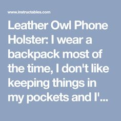 Leather Owl Phone Holster: I wear a backpack most of the time, I don't like keeping things in my pockets and I'm always annoyed at how inconvenient it is to access my phone, so I decided to make a little leather phone holster that attaches to my backpack strap. While I was a… Leather Tooling, How To Make Leather, Phone Holster, Quartz Slab, Backpack Straps, Hole Punch, Annoyed, Owl, Manualidades