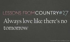 but tonight im gonna love you like there is no tomorrow. tomorrow-chris young