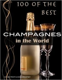100 of the Best Champagnes in the World: Alex Trost, Vadim Kravetsky: 9781484894286: Amazon.com: Books