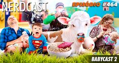 #Podcast | #Nerdcast 464 - Babycast 2