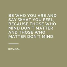 """Inspirational quote by Dr Seuss, """"Be who you are"""". Should remember this more often!"""